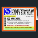 """Funny Prescription Label Happy Birthday Greeting Card<br><div class=""""desc"""">Cute birthday greeting card with a fully custom template field on the front for you to make it completely unique.  Card is blank inside for your own personal message.</div>"""