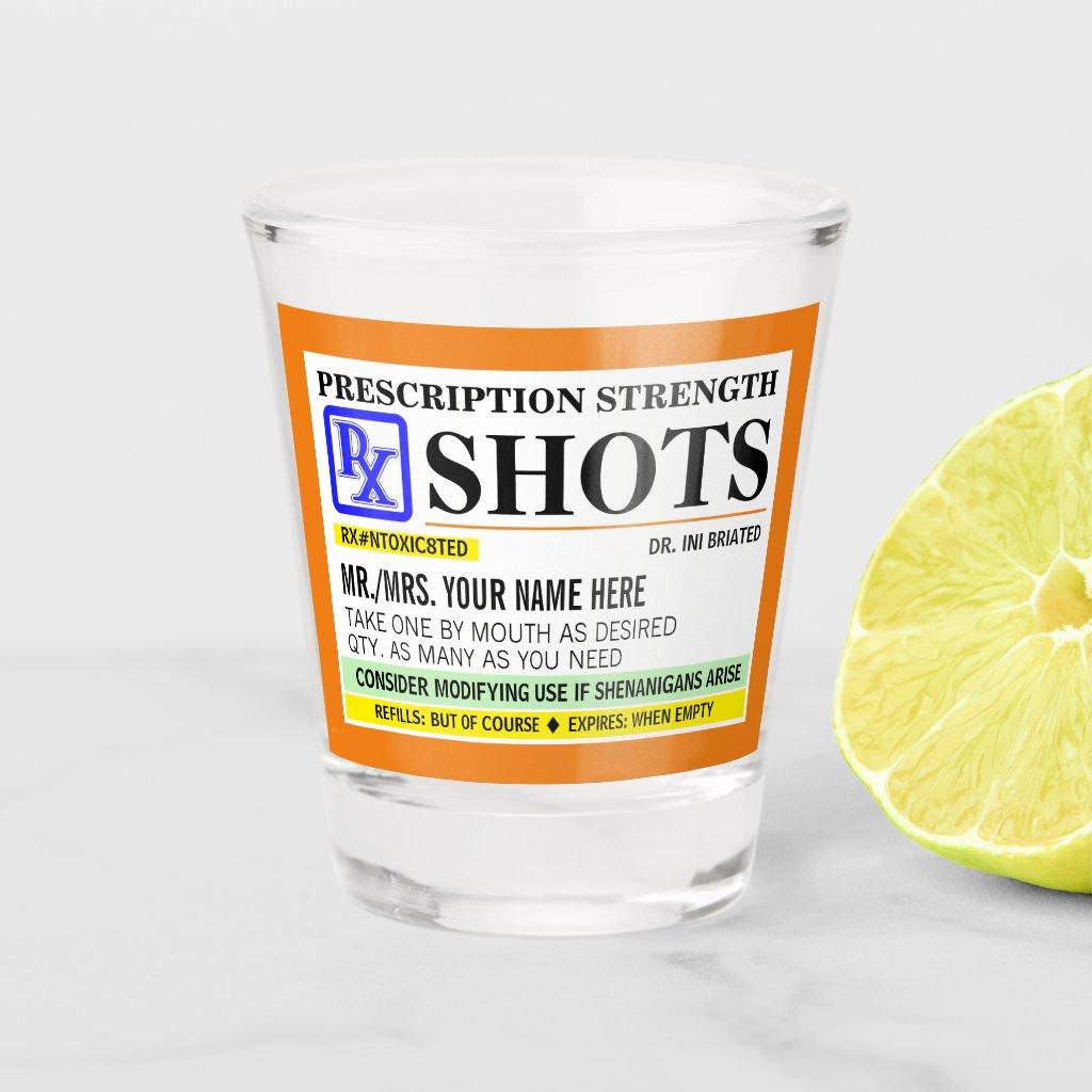 Funny Prescription Strength Label Shot Glass