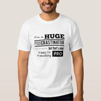 Funny Procrastinator Quote Shirts