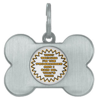 Funny Programmer ... Because I Said So Pet Name Tags