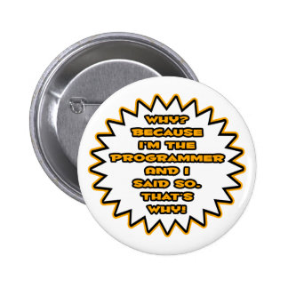 Funny Programmer ... Because I Said So Pinback Button