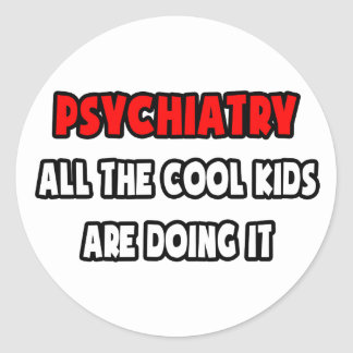 Funny Psychiatry Shirts and Gifts Classic Round Sticker