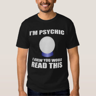 Funny Psychic Quote T-shirt