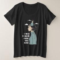 Funny Psychology Humor Need Break Need Vacation Plus Size T-Shirt