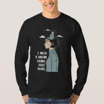 Funny Psychology Humor Need Break Need Vacation T-Shirt