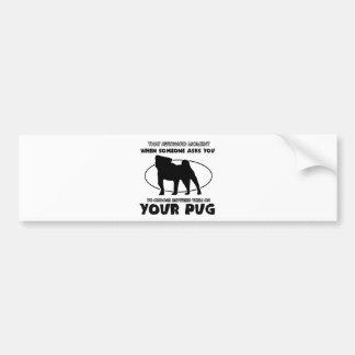 Funny pug designs bumper sticker