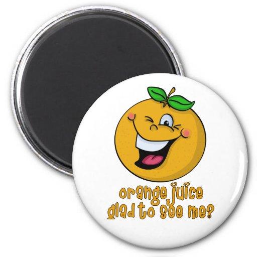 Funny Pun - Orange Juice Glad To See Me Magnet