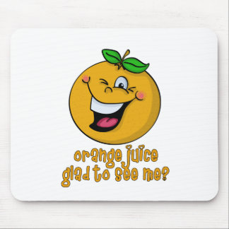 Funny Pun - Orange Juice Glad To See Me Mouse Pad