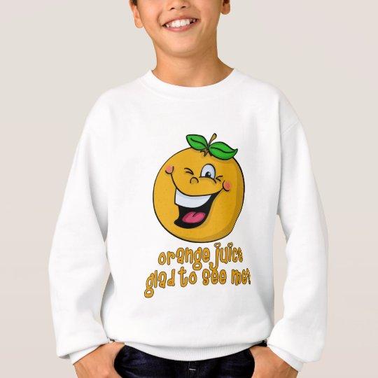 Funny Pun - Orange Juice Glad To See Me Sweatshirt