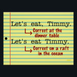 """Funny Punctuation Grammar English Teacher Class Poster<br><div class=""""desc"""">This hilarious design for writers, editors, librarians, English teachers and grammar snobs illustrates the importance of punctuation. When you&#39;re calling Timmy to dinner, you need a comma. When you&#39;re plotting to cannibalize Timmy on a life raft, leave the comma behind. Timmy will be grateful in situation #1 - and everyone...</div>"""