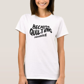 Funny Quilting T-shirt - Because Obviously