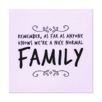Funny quote about a Normal Family Canvas Print