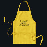 "Funny quote aprons kitchen gifts joke friend humor<br><div class=""desc"">Funny quote aprons kitchen gifts joke friend humor. I totally agree with myself.</div>"