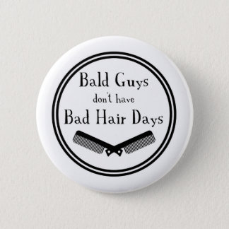 Funny Quote - Bald Guys Don't Get Bad Hair Days Pinback Button