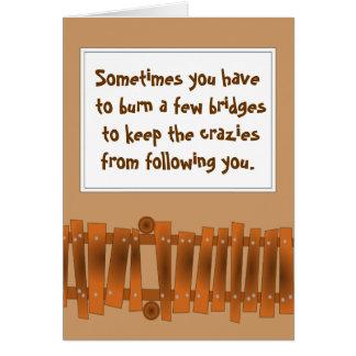 Funny Quote, Burn a Few Bridges, Keep Crazies Card