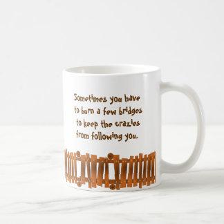 Funny Quote, Burn a Few Bridges, Keep Crazies Coffee Mug