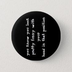 Funny Quote Button at Zazzle