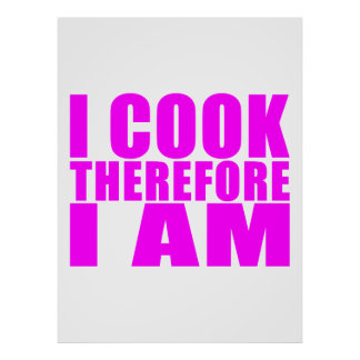 Funny Quote Chefs : I Cook Therefore I Am Posters