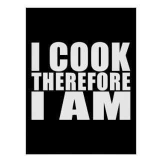 Funny Quote Chefs : I Cook Therefore I Am Poster
