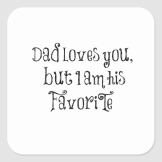 Funny Quote: Dad Loves You But Square Sticker