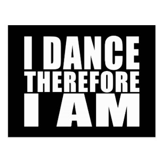Funny Quote Dancers : I Dance Therefore I Am Postcard