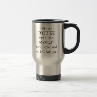 "Funny quote ""Dark bitter and too hot for you"" Travel Mug"