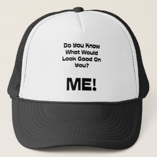 Funny Quote Do You Know What Would Look Good Trucker Hat