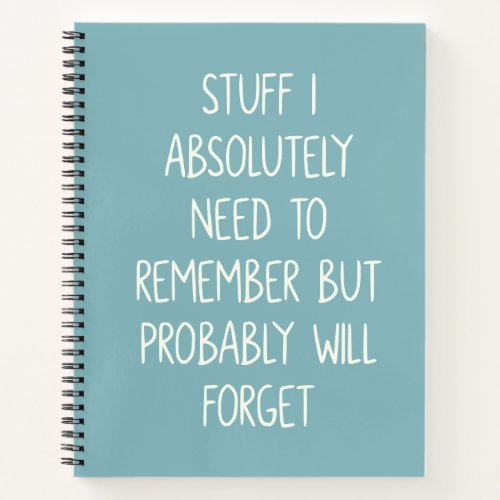 Funny Quote for Forgetful People To Do List Teal Notebook