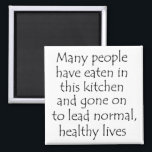 """Funny quote fridge kitchen cooking magnets gifts<br><div class=""""desc"""">Funny quote fridge kitchen cooking humor magnets unique gifts. Many people have eaten in this kitchen and gone on to lead normal,  healthy lives.</div>"""