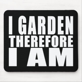 Funny Quote Gardening : I Garden Therefore I Am Mouse Pad