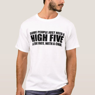 FUNNY QUOTE, HIGH FIVE IN THE FACE T-Shirt