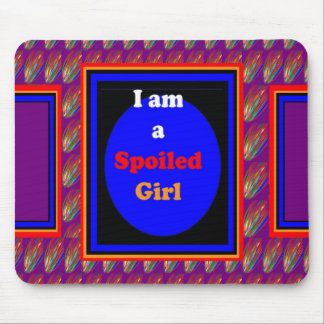 Funny Quote  I AM A SPOILED GIRL Enjoy Share JOY Mouse Pad