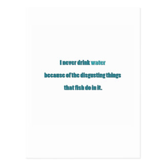 Funny Quote - I never drink water because of the … Postcard