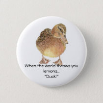 Funny Quote, Life throws Lemon, Duck, Humor Pinback Button