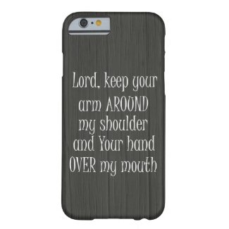 Funny Quote, Lord keep your Arm Around my Barely There iPhone 6 Case