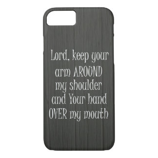 Funny Quote, Lord keep your Arm Around my iPhone 7 Case