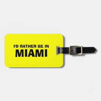 Funny quote luggage tag   I'd rather be in miami