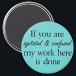 """Funny quote magnets joke novelty humor gifts<br><div class=""""desc"""">Funny quotes magnets joke novelty humor gifts. If you are agitated &amp; confused my work here is done.</div>"""