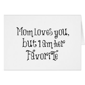 Funny Quote: Mom Loves You But Card