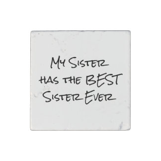 Funny Quote: My sister has the best sister Stone Magnet