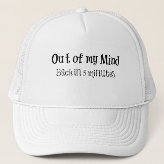 Funny Quote: Out of my Mind Trucker Hat
