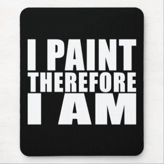 Funny Quote Painters : I Paint Therefore I Am Mouse Pad
