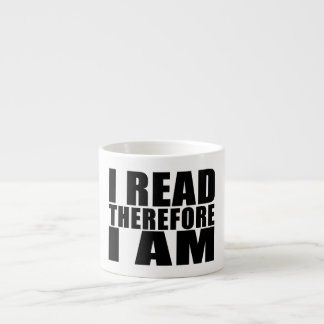 Funny Quote Reading : I Read Therefore I Am Espresso Cup