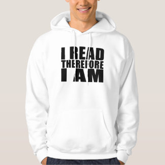 Funny Quote Reading : I Read Therefore I Am Hoody