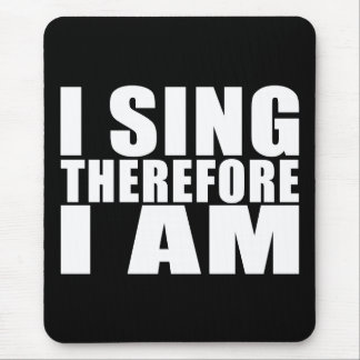 Funny Quote Singers : I Sing Therefore I Am Mouse Pad