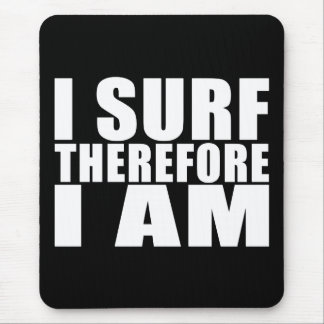 Funny Quote Surfers : I Surf Therefore I Am Mouse Pad
