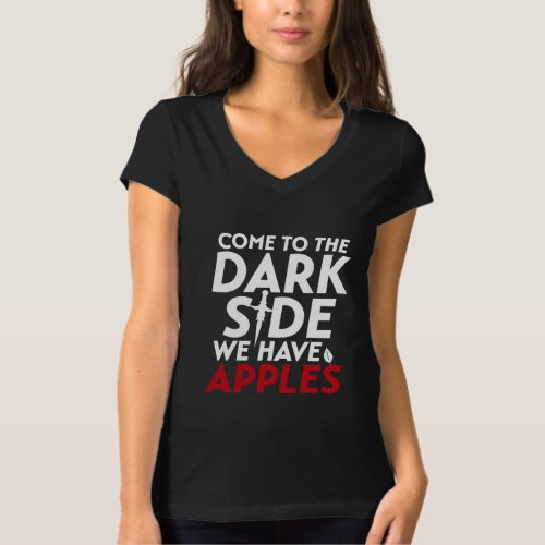 Funny Quote T_shirt Come to The Dark Side Apples