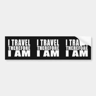 Funny Quote Traveling : I Travel Therefore I Am Bumper Sticker