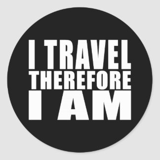 Funny Quote Traveling : I Travel Therefore I Am Classic Round Sticker