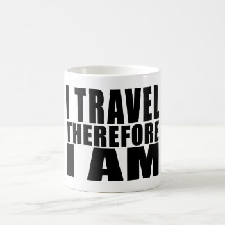 Funny Quote Traveling : I Travel Therefore I Am Coffee Mug
